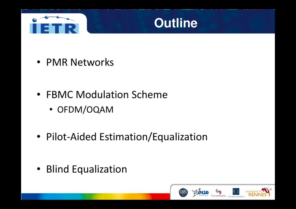 Outline • PMR Networks • FBMC Modulation Scheme...