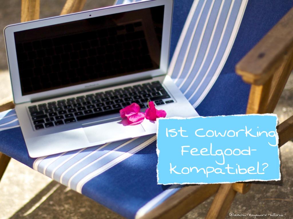@doschu• Rayaworx Mallorca Ist Coworking Feelgo...