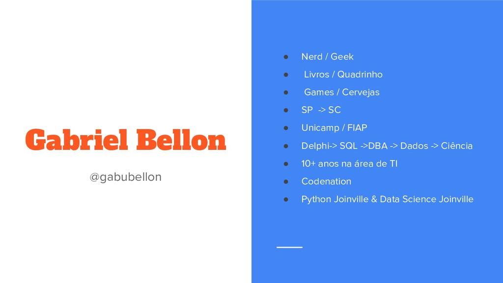 Gabriel Bellon @gabubellon ● Nerd / Geek ● Livr...