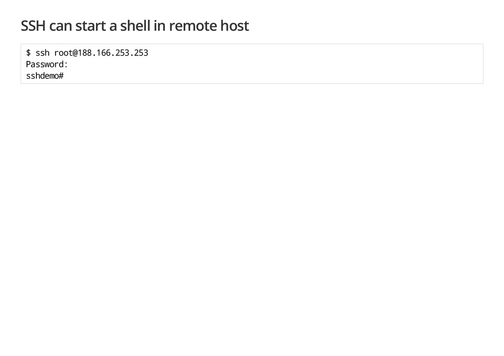 SSH can start a shell in remote host $ s s h r ...