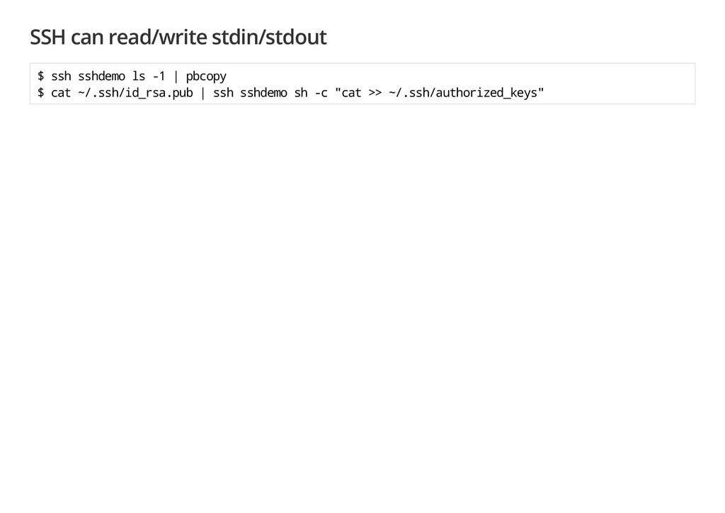 SSH can read/write stdin/stdout $ s s h s s h d...