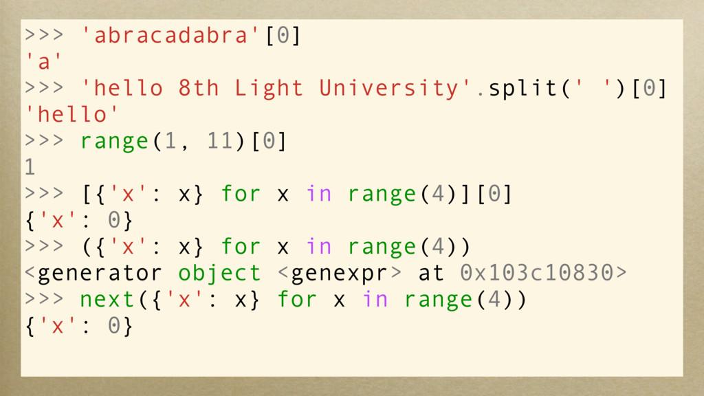 >>> 'abracadabra'[0] 'a' >>> 'hello 8th Light U...