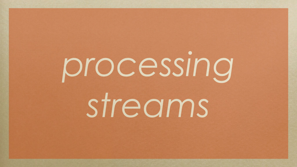 processing streams