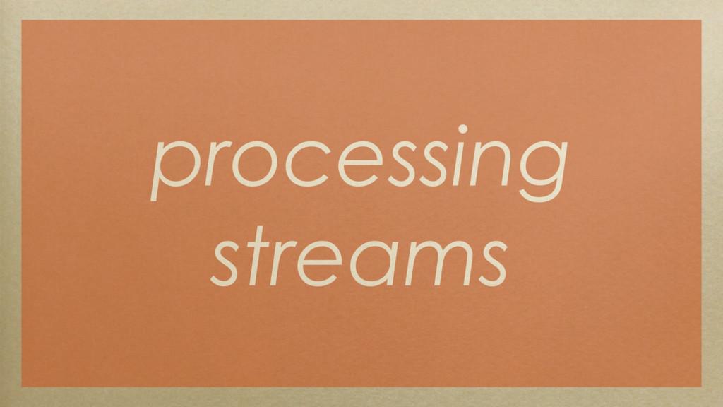 processing streams