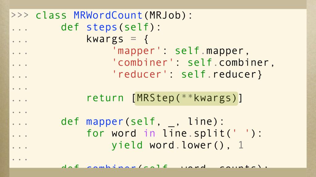 >>> >>> class MRWordCount(MRJob): ... def steps...