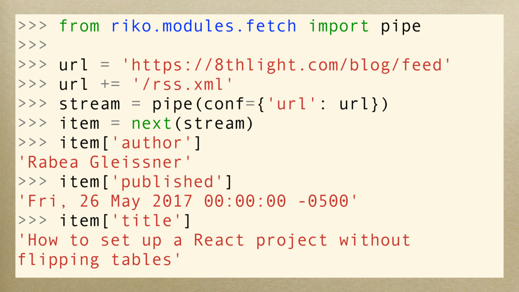 >>> from riko.modules.fetch import pipe >>> >>>...