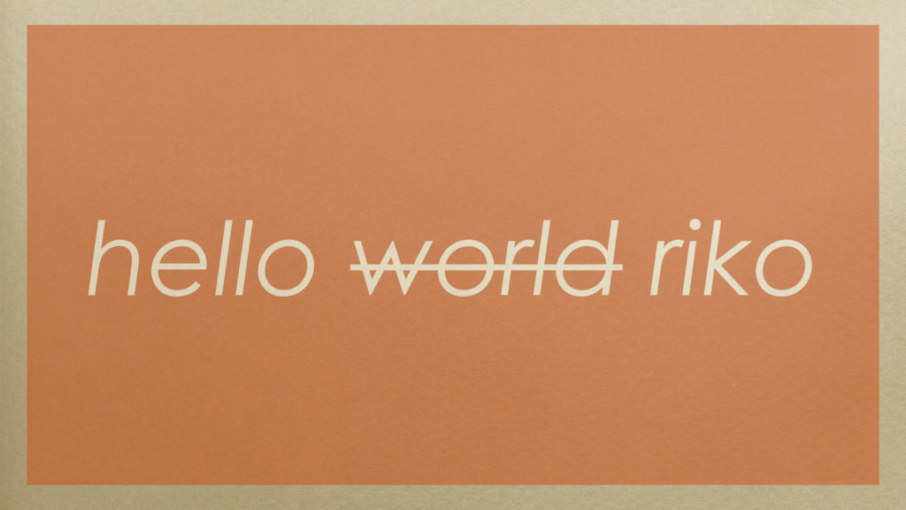 hello world riko