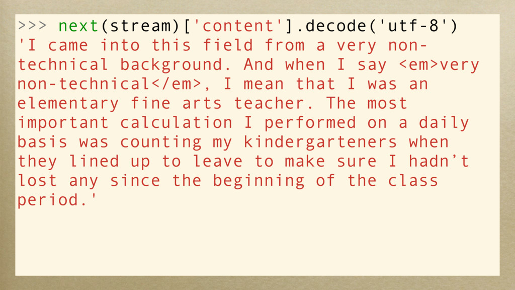 >>> next(stream)['content'].decode('utf-8') 'I ...