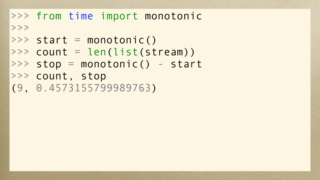 >>> from time import monotonic >>> >>> start = ...