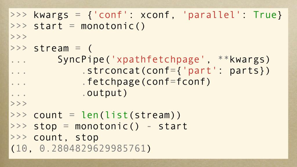 >>> kwargs = {'conf': xconf, 'parallel': True} ...