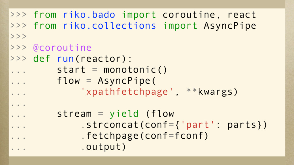 >>> from riko.bado import coroutine, react >>> ...