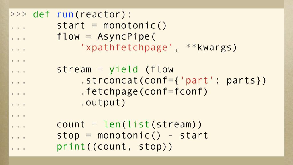 >>> @coroutine >>> def run(reactor): ... start ...
