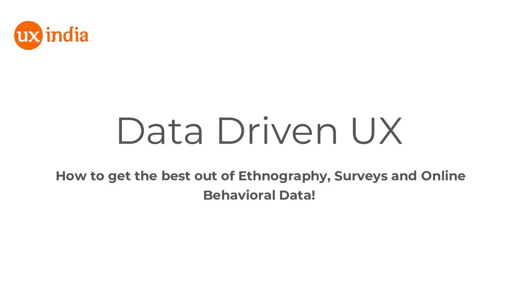 Data Driven UX How to get the best out of Ethno...