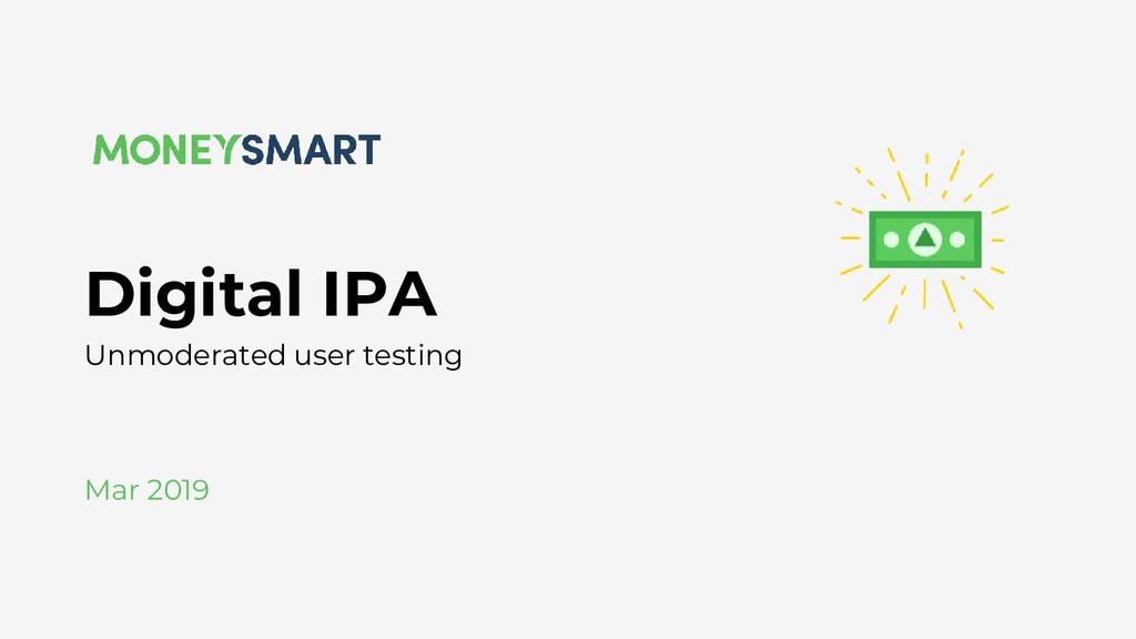 Mar 2019 Digital IPA Unmoderated user testing