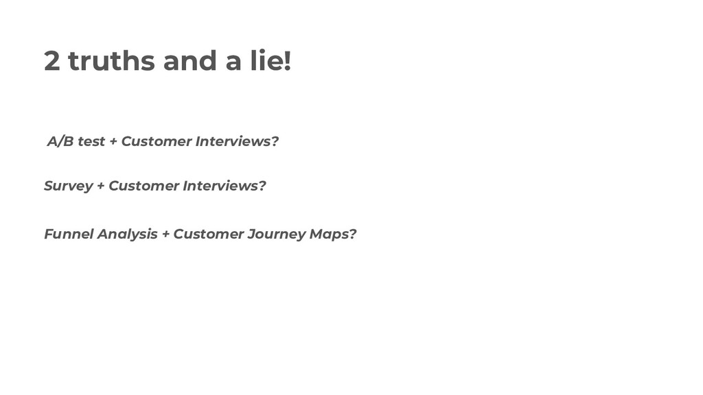 2 truths and a lie! A/B test + Customer Intervi...