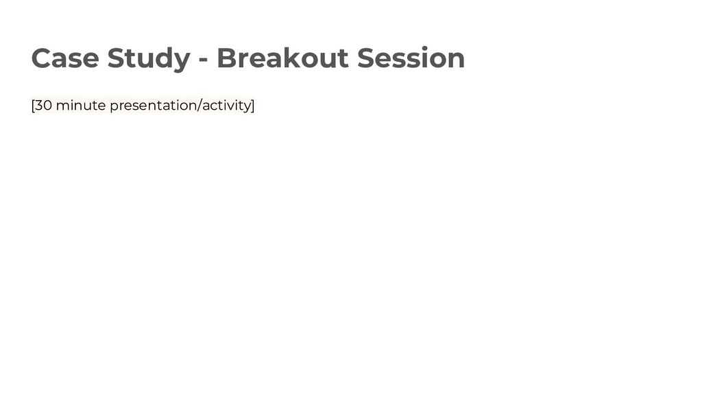 Case Study - Breakout Session [30 minute presen...