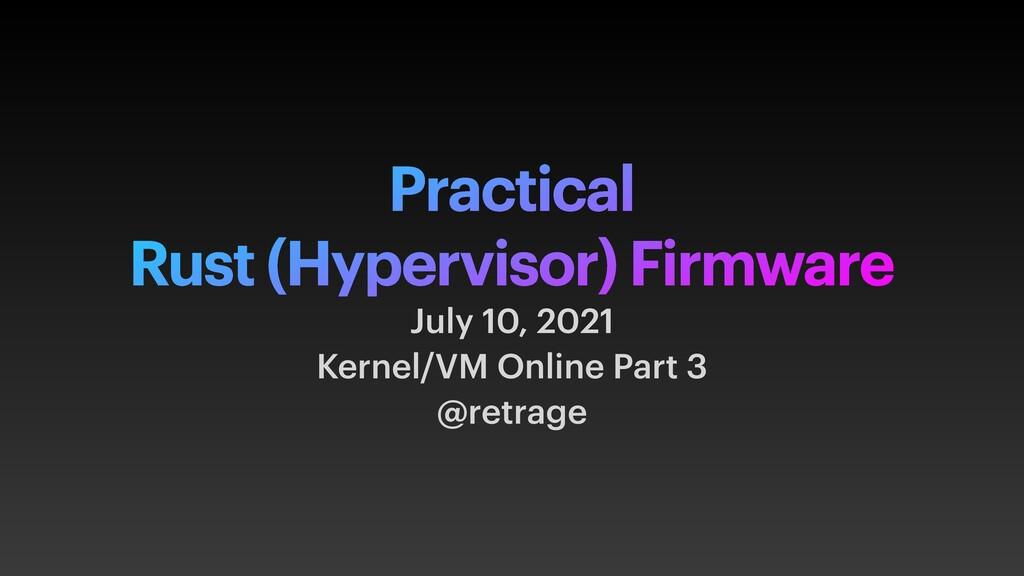 Practical   Rust (Hypervisor) Firmware July 10,...