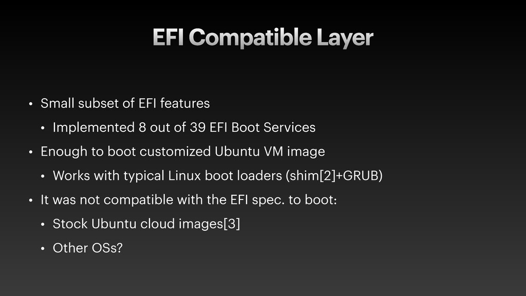 EFI Compatible Layer • Small subset of EFI feat...