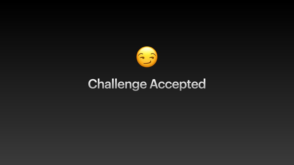 Challenge Accepted 😏