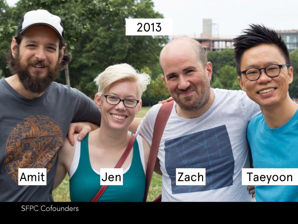 2013 Amit Amit Jen Zach Taeyoon SFPC Cofounders
