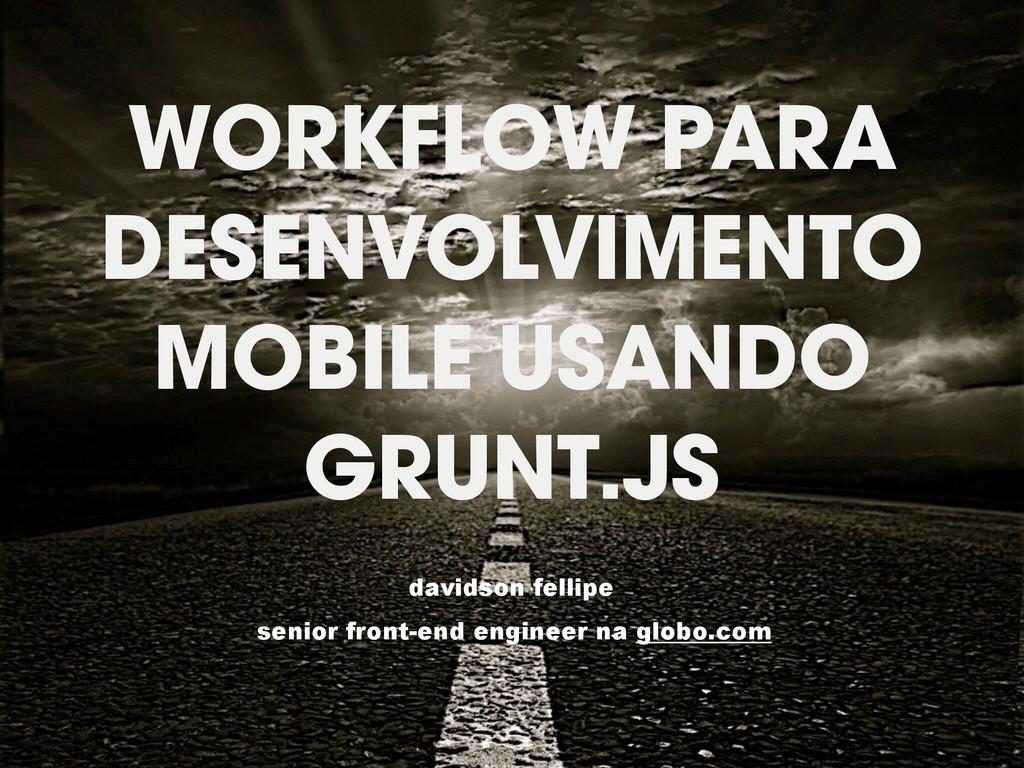 WORKFLOW PARA DESENVOLVIMENTO MOBILE USANDO GRU...