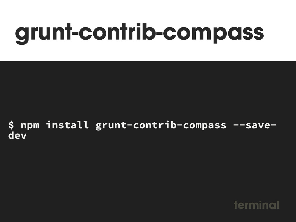 grunt-contrib-compass MAKEFILE $ npm install gr...