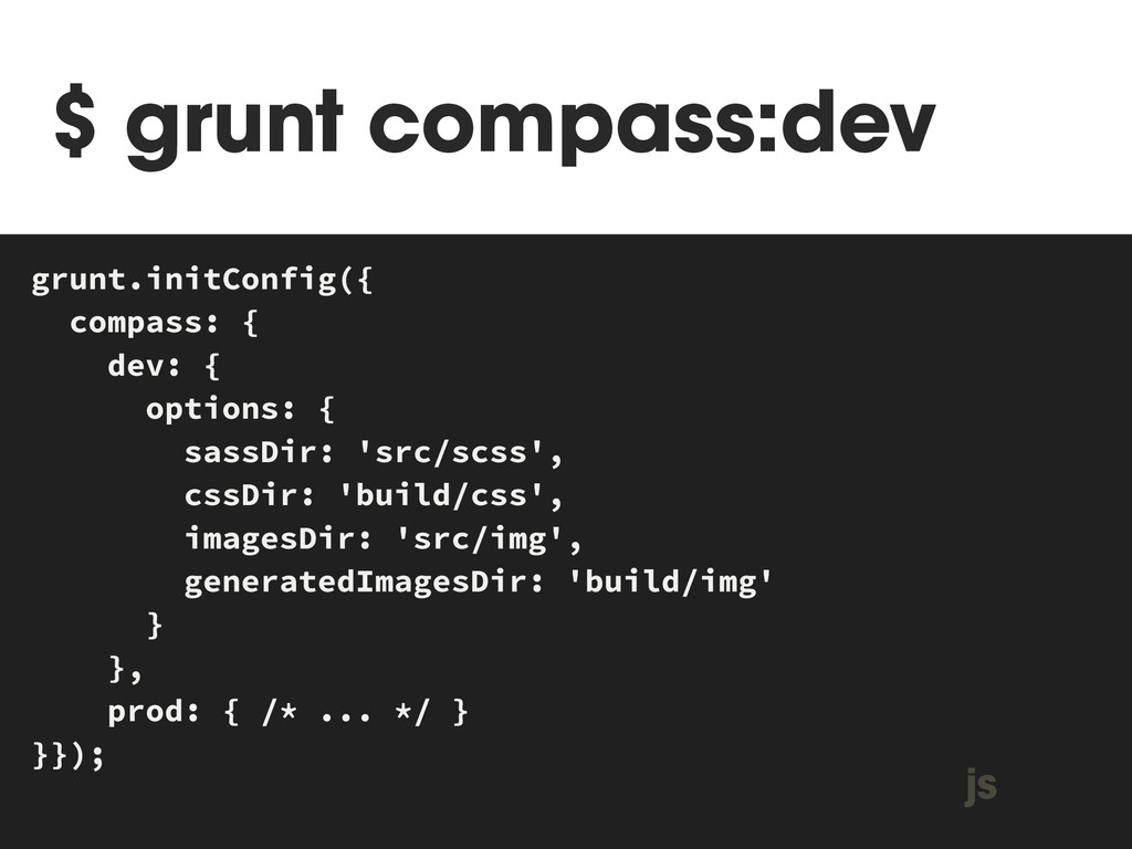 $ grunt compass:dev MAKEFILE grunt.initConfig({...