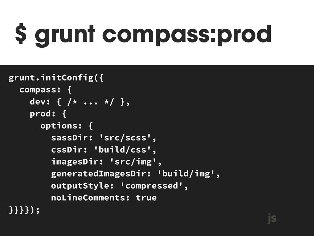 $ grunt compass:prod MAKEFILE grunt.initConfig(...