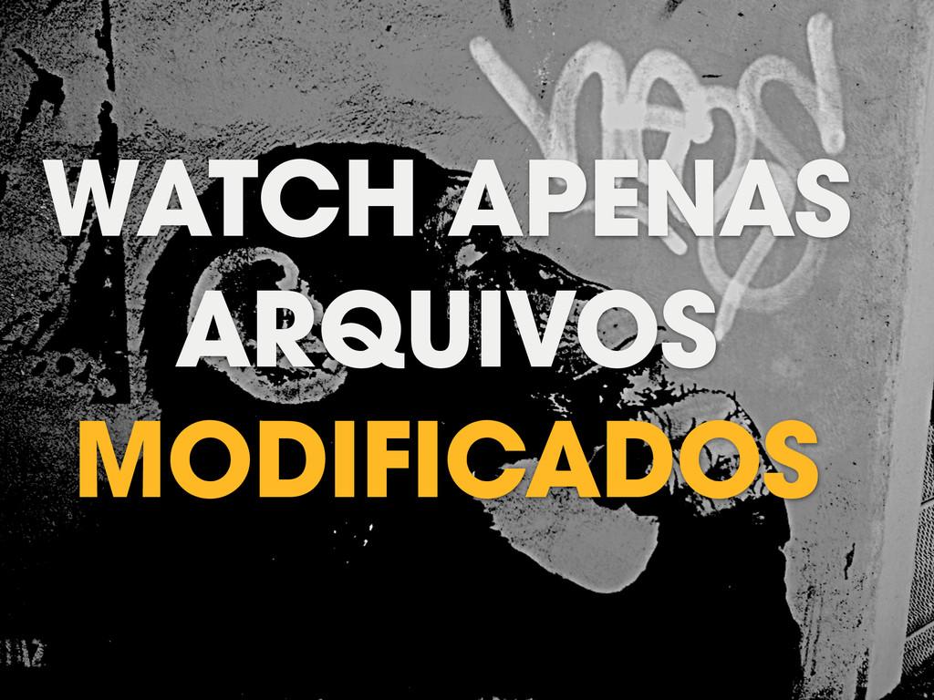 WATCH APENAS ARQUIVOS MODIFICADOS