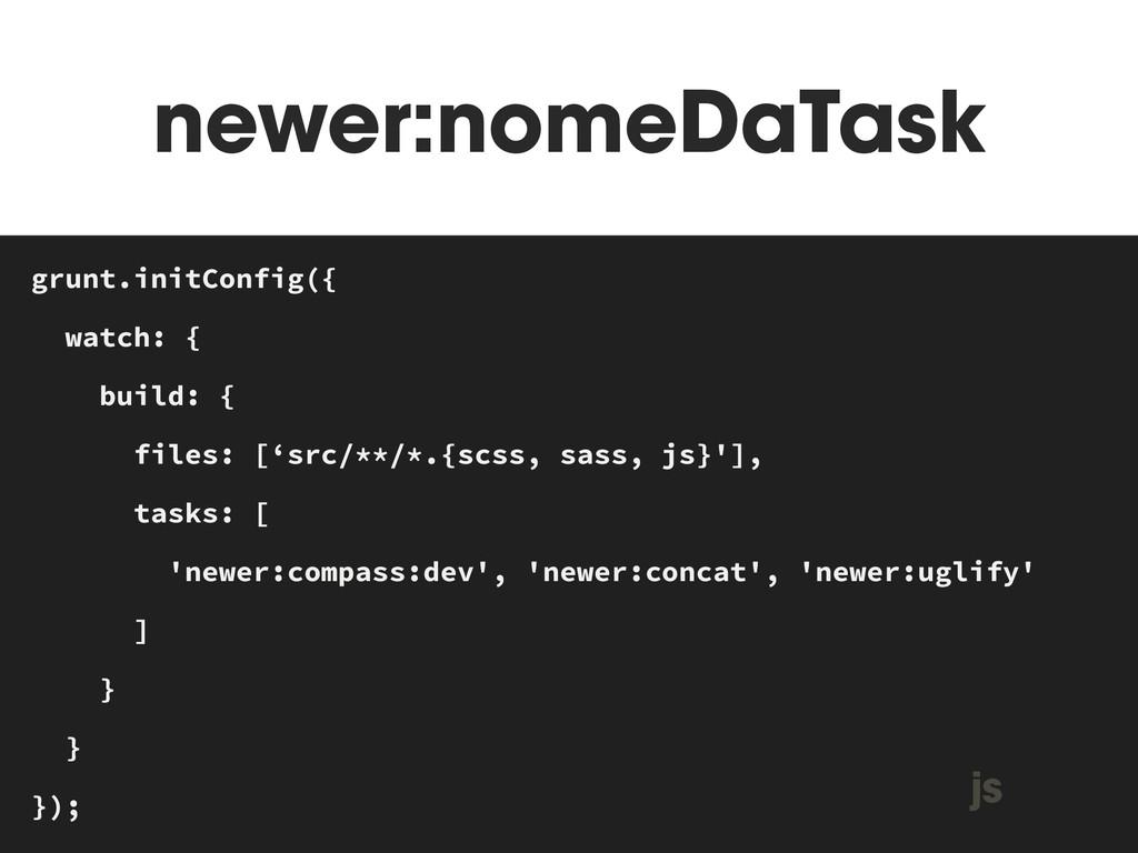 newer:nomeDaTask MAKEFILE grunt.initConfig({ wa...