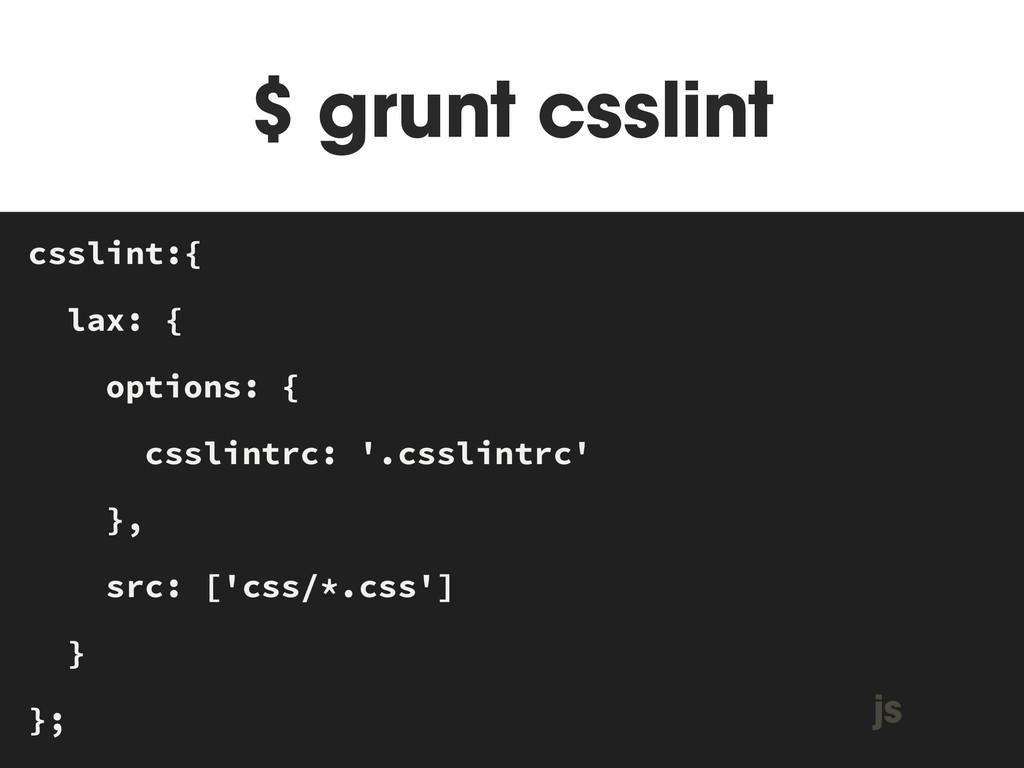 $ grunt csslint MAKEFILE csslint:{ lax: { optio...