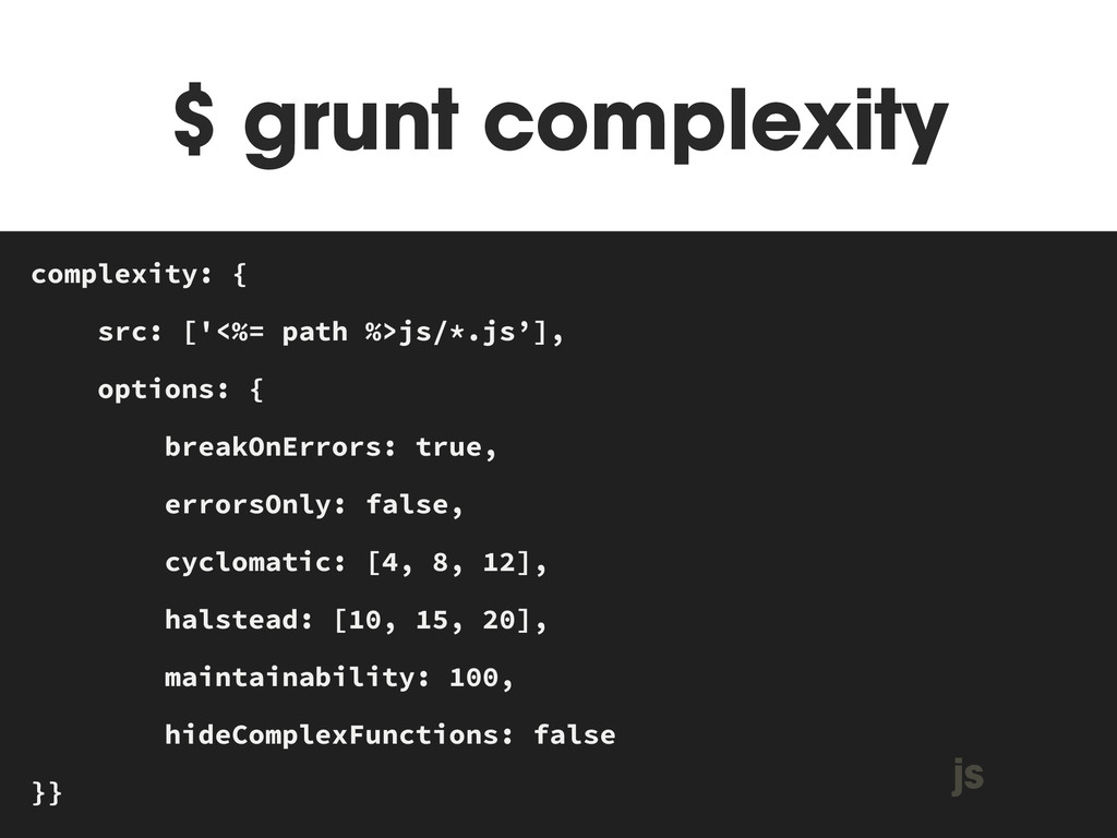 $ grunt complexity MAKEFILE complexity: { src: ...
