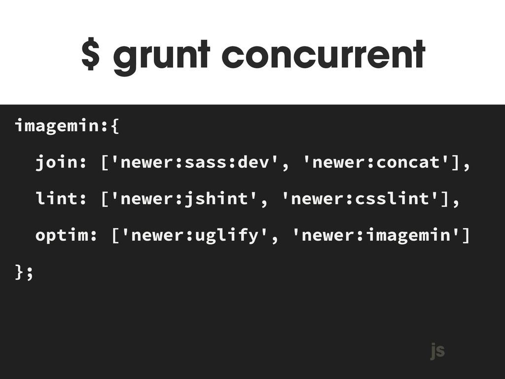 $ grunt concurrent MAKEFILE imagemin:{ join: ['...