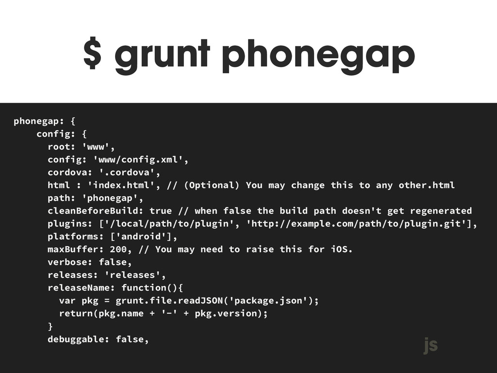 $ grunt phonegap MAKEFILE phonegap: { config: {...