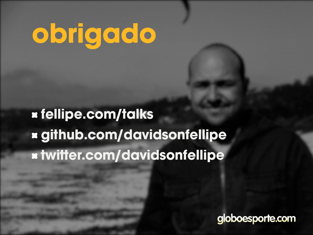 fellipe.com/talks github.com/davidsonfellipe tw...