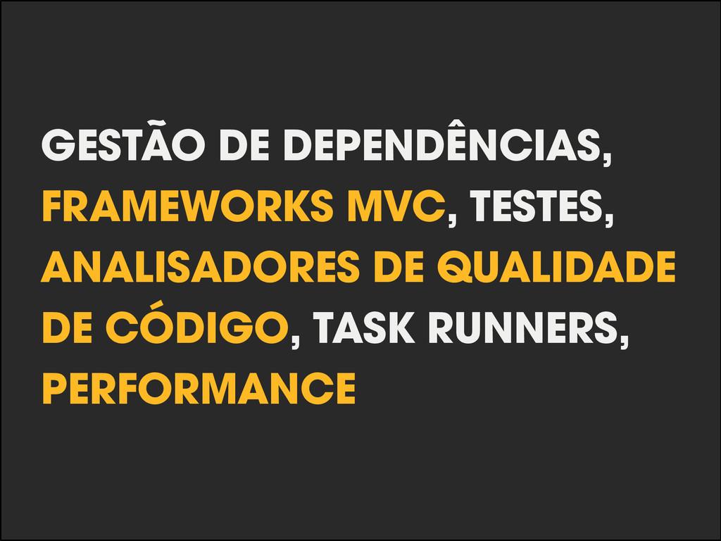 GESTÃO DE DEPENDÊNCIAS, FRAMEWORKS MVC, TESTES,...