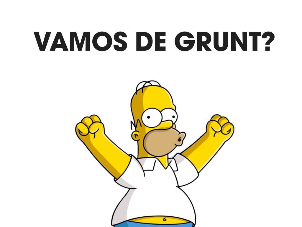 VAMOS DE GRUNT?