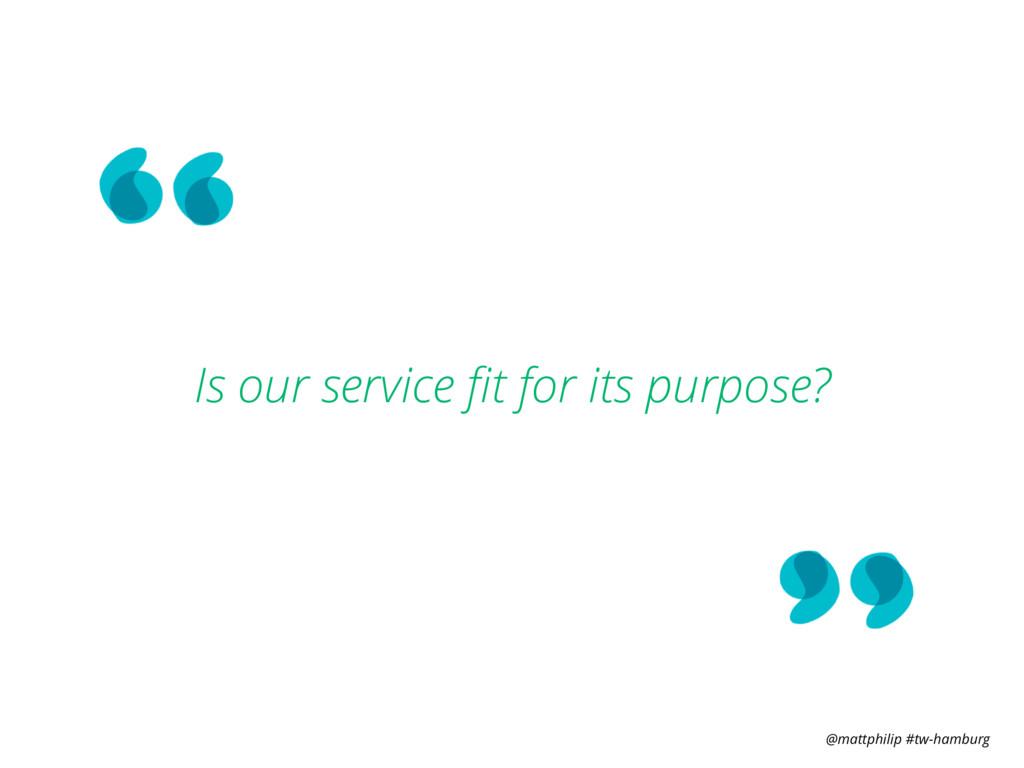 @mattphilip #tw-hamburg Is our service fit for i...