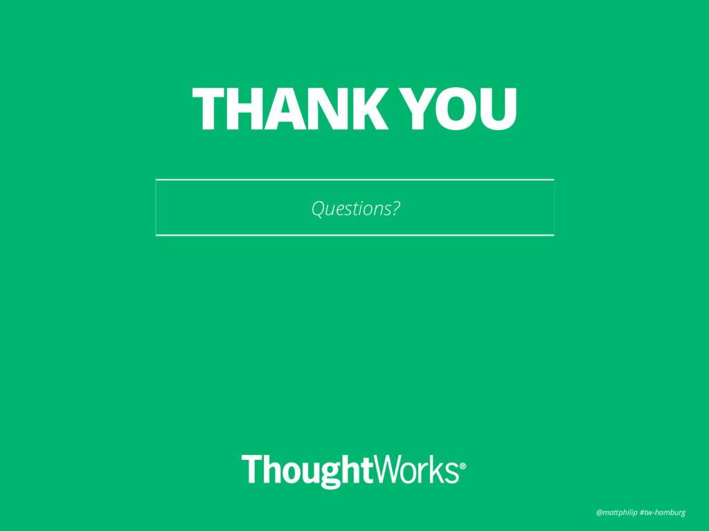 @mattphilip #tw-hamburg Questions? THANK YOU