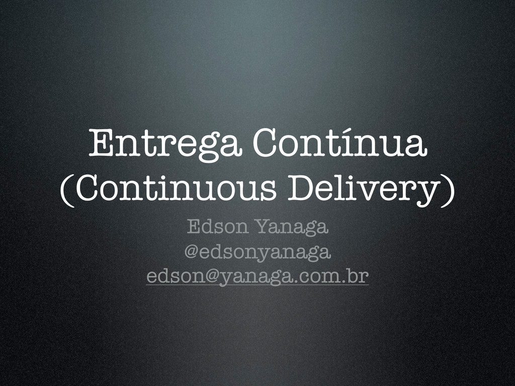 Entrega Contínua (Continuous Delivery) Edson Ya...