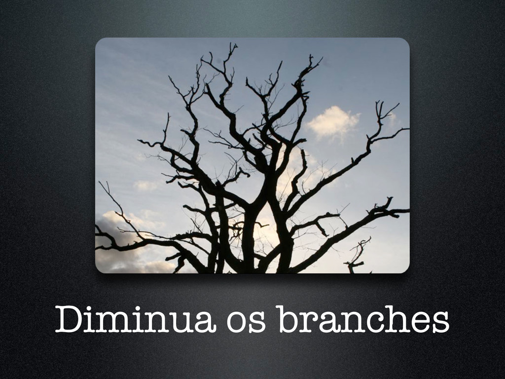 Diminua os branches