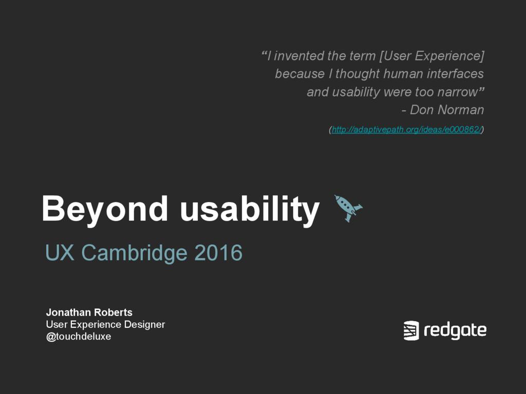 Beyond usability UX Cambridge 2016 Jonathan Rob...