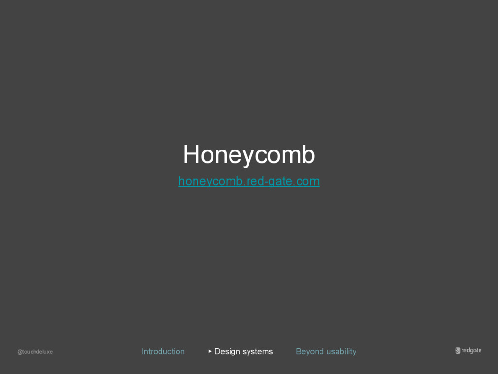 Honeycomb honeycomb.red-gate.com @touchdeluxe I...