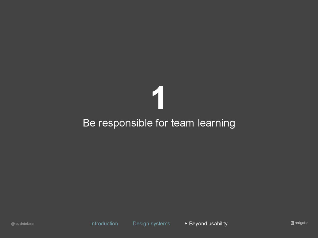 1 Be responsible for team learning @touchdeluxe...