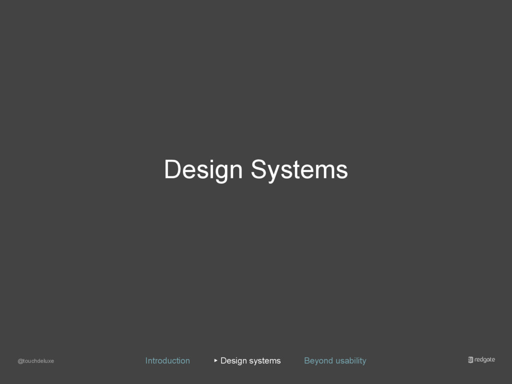 Design Systems @touchdeluxe Introduction ▸ Desi...