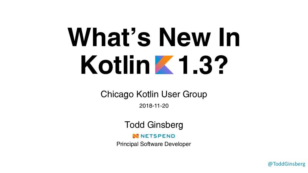 What's New In Kotlin 1.3? Chicago Kotlin User G...
