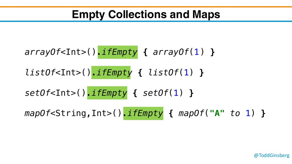 @ToddGinsberg Empty Collections and Maps arrayO...
