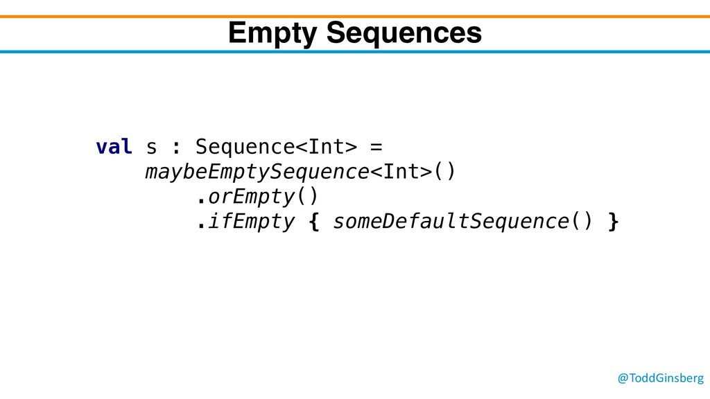 @ToddGinsberg Empty Sequences val s : Sequence<...