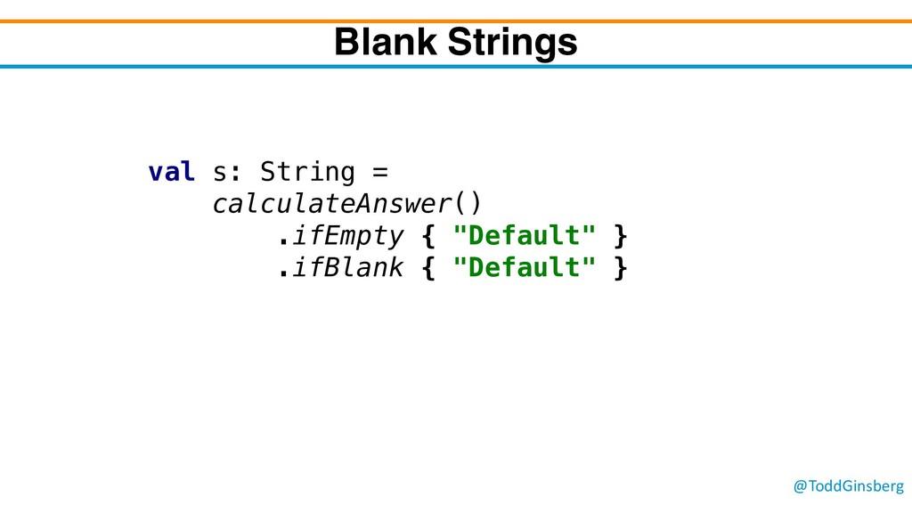 @ToddGinsberg Blank Strings val s: String = cal...