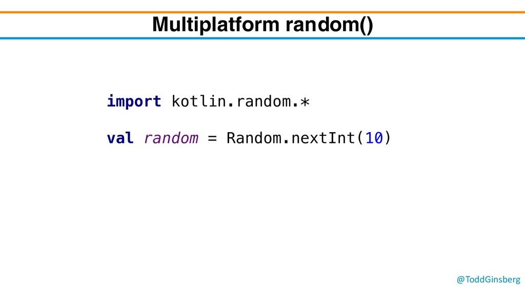 @ToddGinsberg Multiplatform random() import kot...